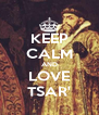 KEEP CALM AND LOVE TSAR' - Personalised Poster A4 size