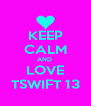 KEEP CALM AND  LOVE TSWIFT 13 - Personalised Poster A4 size