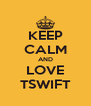 KEEP CALM AND LOVE TSWIFT - Personalised Poster A4 size