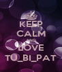 KEEP CALM AND LOVE TU_BI_PAT - Personalised Poster A4 size