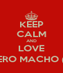 KEEP CALM AND LOVE TU CUERO MACHO (ARIEL) - Personalised Poster A4 size