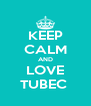 KEEP CALM AND LOVE TUBEC  - Personalised Poster A4 size