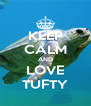KEEP CALM AND LOVE TUFTY - Personalised Poster A4 size