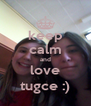 keep calm and love tugce :) - Personalised Poster A4 size