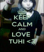 KEEP CALM AND LOVE  TUHI <3 - Personalised Poster A4 size