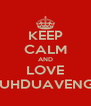 KEEP CALM AND LOVE TUJUHDUAVENGERS - Personalised Poster A4 size
