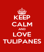 KEEP CALM AND LOVE TULIPANES - Personalised Poster A4 size
