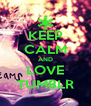 KEEP CALM AND LOVE TUMBLR - Personalised Poster A4 size