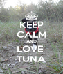 KEEP CALM AND LOVE  TUNA - Personalised Poster A4 size