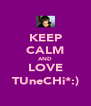 KEEP CALM AND LOVE TUneCHi*:) - Personalised Poster A4 size