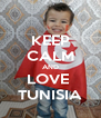 KEEP CALM AND LOVE  TUNISIA - Personalised Poster A4 size