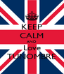 KEEP CALM AND Love TUNOMBRE - Personalised Poster A4 size
