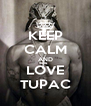 KEEP CALM AND LOVE TUPAC - Personalised Poster A4 size