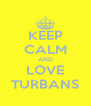 KEEP CALM AND LOVE TURBANS - Personalised Poster A4 size