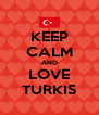 KEEP CALM AND LOVE TURKIS - Personalised Poster A4 size
