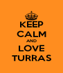 KEEP CALM AND LOVE TURRAS - Personalised Poster A4 size
