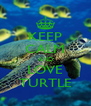 KEEP CALM AND LOVE TURTLE - Personalised Poster A4 size