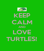 KEEP CALM AND LOVE TURTLES! - Personalised Poster A4 size