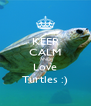 KEEP CALM AND Love Turtles :) - Personalised Poster A4 size