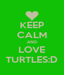 KEEP CALM AND LOVE TURTLES:D - Personalised Poster A4 size