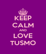 KEEP CALM AND LOVE TUSMO - Personalised Poster A4 size