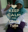 KEEP CALM AND Love Tuta - Personalised Poster A4 size