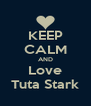 KEEP CALM AND Love Tuta Stark - Personalised Poster A4 size