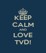 KEEP CALM AND LOVE TVD! - Personalised Poster A4 size