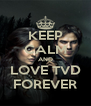 KEEP CALM AND LOVE TVD FOREVER - Personalised Poster A4 size