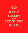 KEEP CALM AND LOVE TW & 1D - Personalised Poster A4 size