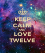 KEEP CALM AND LOVE TWELVE - Personalised Poster A4 size