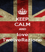 KEEP CALM AND love TwelveRazione - Personalised Poster A4 size