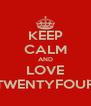KEEP CALM AND LOVE TWENTYFOUR - Personalised Poster A4 size