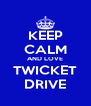 KEEP CALM AND LOVE TWICKET DRIVE - Personalised Poster A4 size