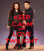KEEP CALM AND LOVE TWILIGHT - Personalised Poster A4 size