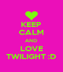 KEEP CALM AND LOVE TWILIGHT :D - Personalised Poster A4 size