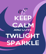 KEEP CALM AND LOVE TWILIGHT SPARKLE - Personalised Poster A4 size