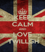 KEEP CALM AND LOVE  TWILLGH - Personalised Poster A4 size