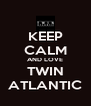 KEEP CALM AND LOVE TWIN ATLANTIC - Personalised Poster A4 size