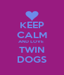 KEEP CALM AND LOVE  TWIN DOGS - Personalised Poster A4 size