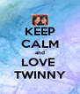 KEEP CALM and LOVE  TWINNY - Personalised Poster A4 size