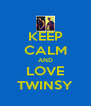 KEEP CALM AND LOVE TWINSY - Personalised Poster A4 size