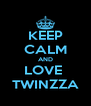 KEEP CALM AND LOVE  TWINZZA - Personalised Poster A4 size