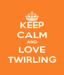 KEEP CALM AND LOVE TWIRLING - Personalised Poster A4 size
