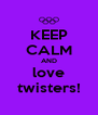 KEEP CALM AND love twisters! - Personalised Poster A4 size