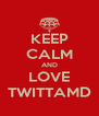 KEEP CALM AND LOVE TWITTAMD - Personalised Poster A4 size