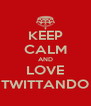 KEEP CALM AND LOVE TWITTANDO - Personalised Poster A4 size