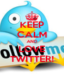 KEEP CALM AND LOVE TWITTER! - Personalised Poster A4 size