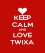 KEEP CALM AND LOVE TWIXA - Personalised Poster A4 size