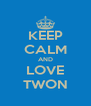 KEEP CALM AND LOVE TWON - Personalised Poster A4 size